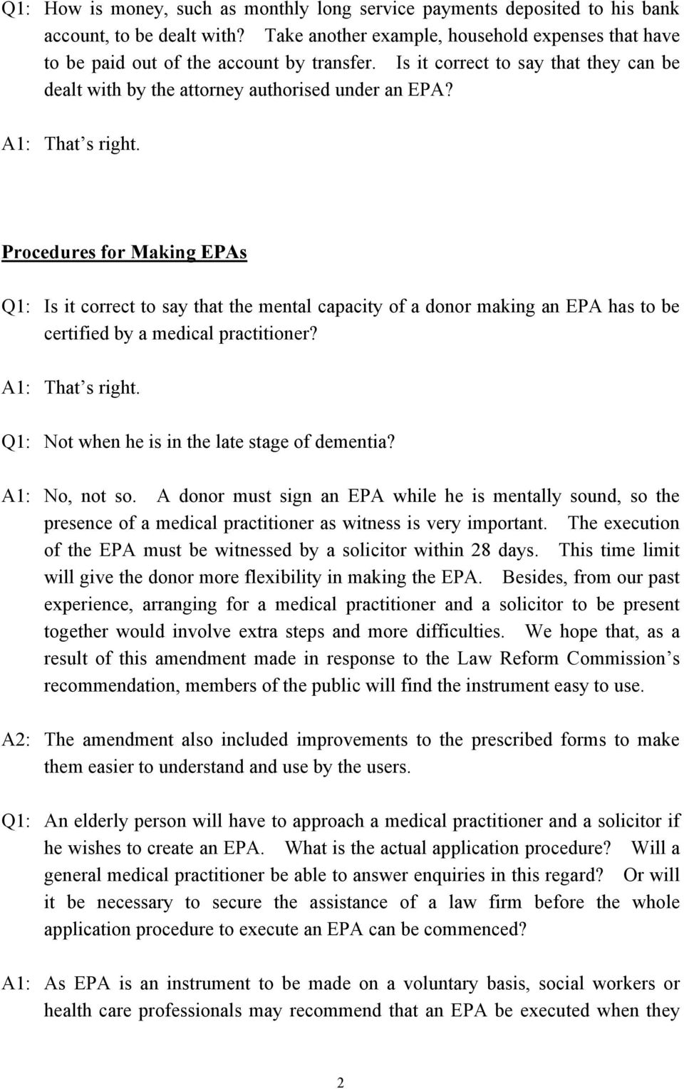 Procedures for Making EPAs Q1: Is it correct to say that the mental capacity of a donor making an EPA has to be certified by a medical practitioner? A1: That s right.