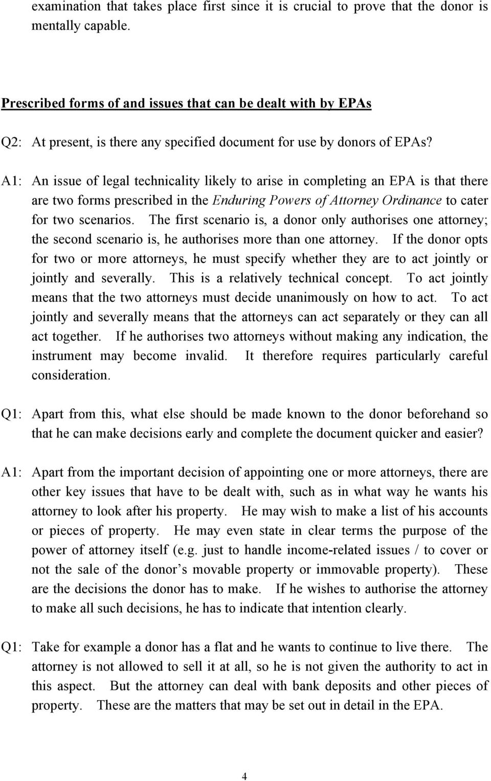 A1: An issue of legal technicality likely to arise in completing an EPA is that there are two forms prescribed in the Enduring Powers of Attorney Ordinance to cater for two scenarios.