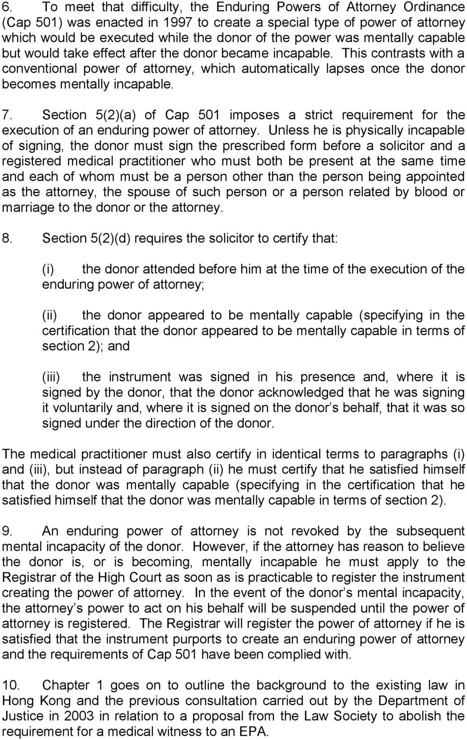 7. Section 5(2)(a) of Cap 501 imposes a strict requirement for the execution of an enduring power of attorney.