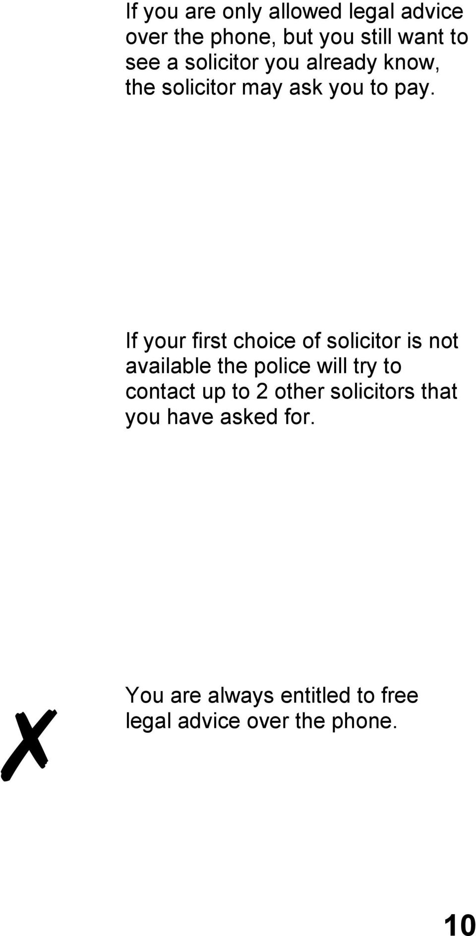 If your first choice of solicitor is not available the police will try to contact up