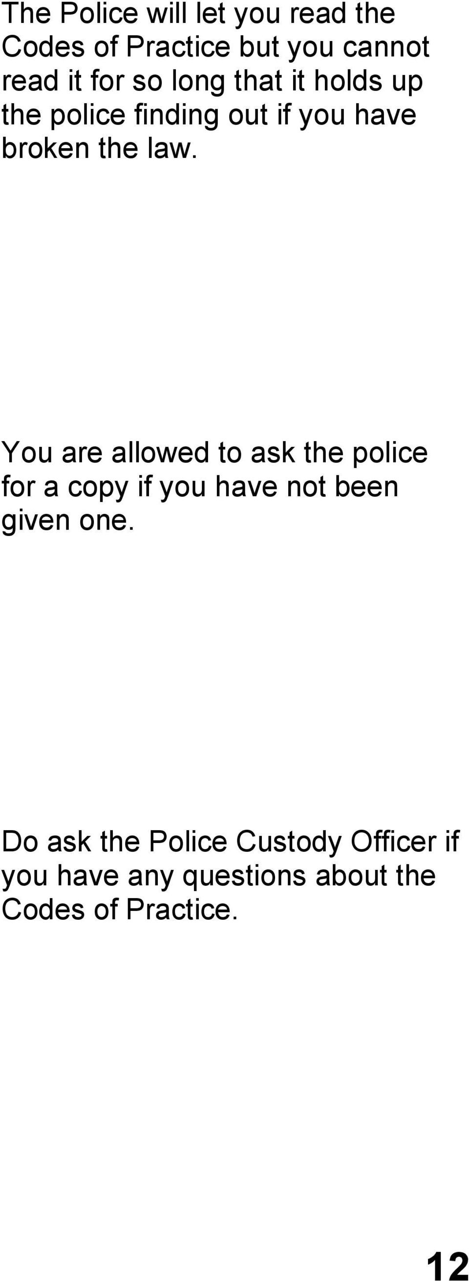 You are allowed to ask the police for a copy if you have not been given one.