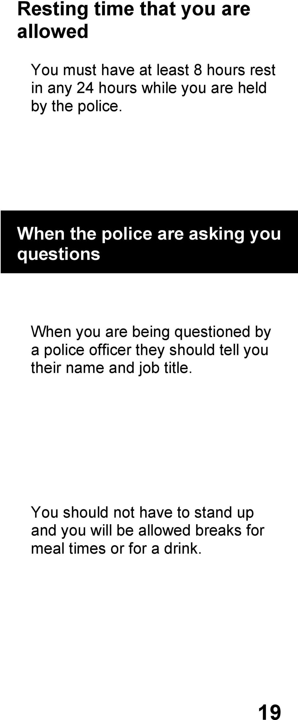 When the police are asking you questions When you are being questioned by a police