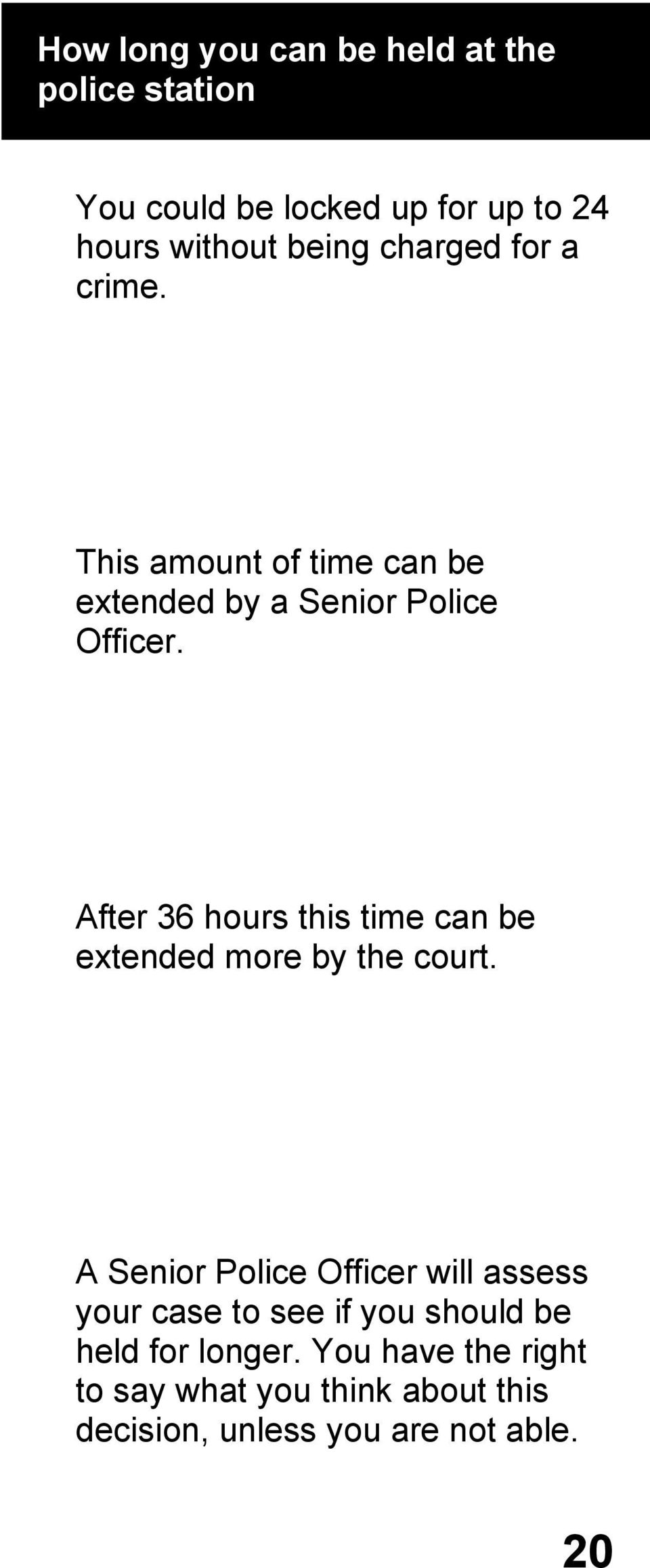 After 36 hours this time can be extended more by the court.