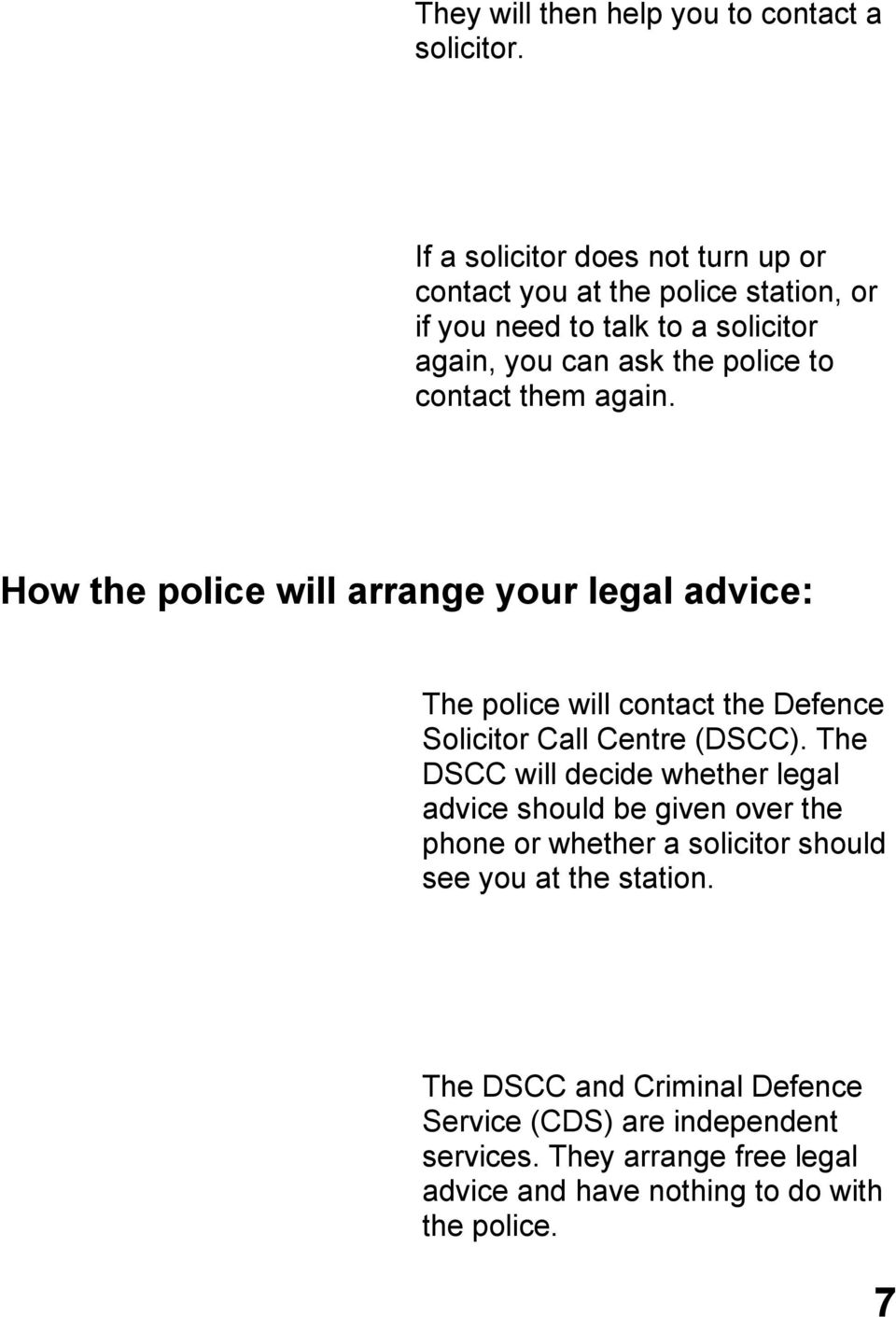 contact them again. How the police will arrange your legal advice: The police will contact the Defence Solicitor Call Centre (DSCC).