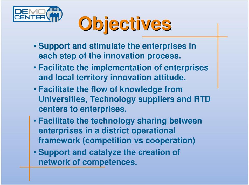 Facilitate the flow of knowledge from Universities, Technology suppliers and RTD centers to enterprises.