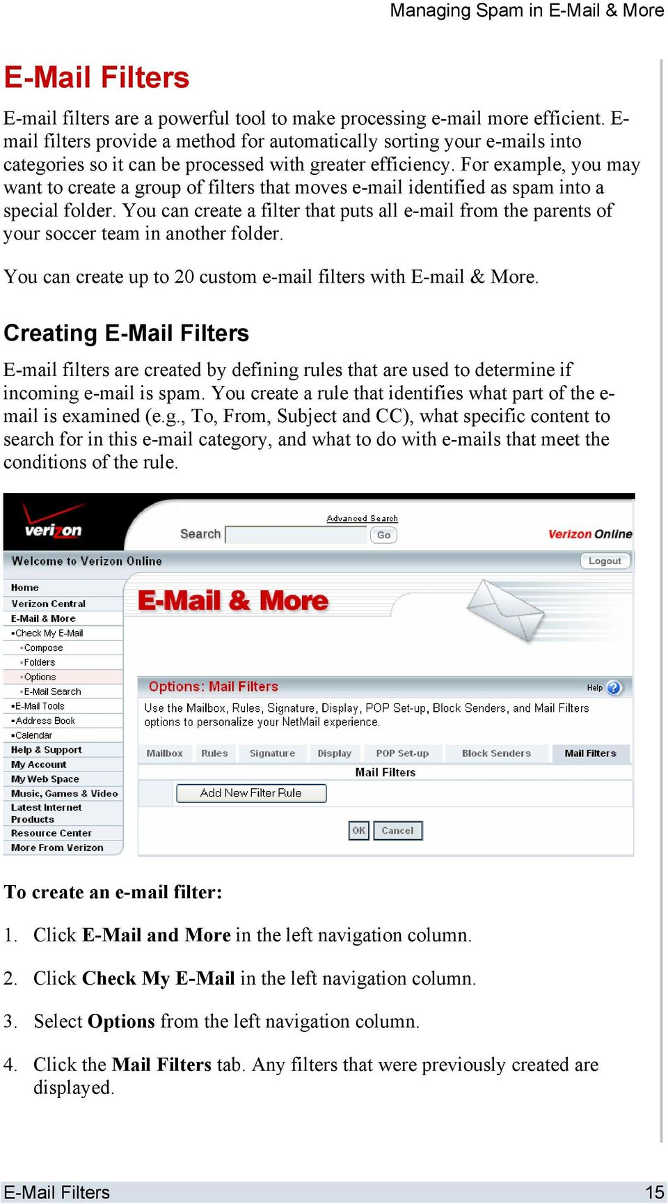 For example, you may want to create a group of filters that moves e-mail identified as spam into a special folder.