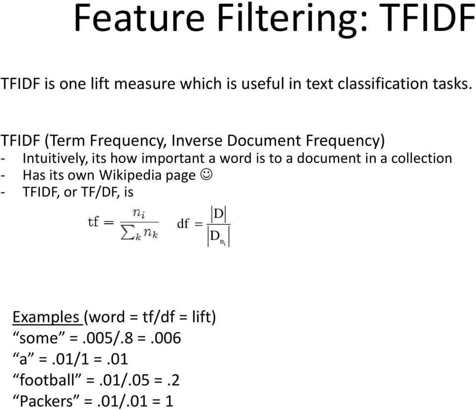a document in a collection - Has its own Wikipedia page - TFIDF, or TF/DF, is df D D ni Examples