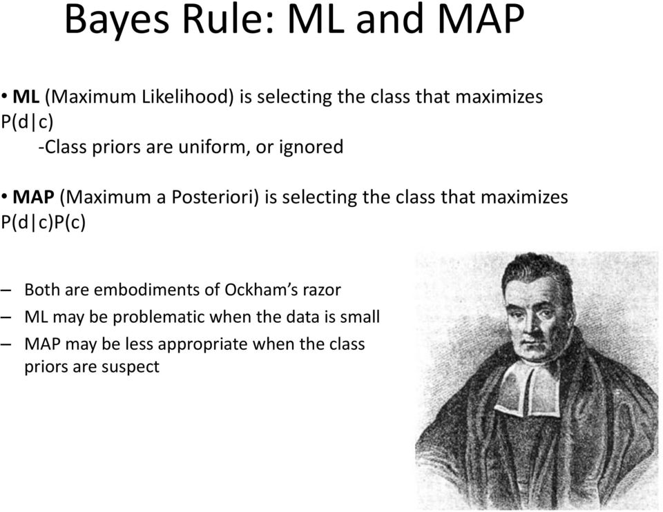 the class that maximizes P(d c)p(c) Both are embodiments of Ockham s razor ML may be