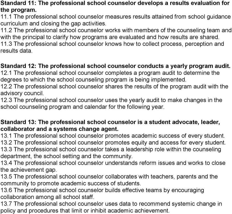 3 The professional school counselor knows how to collect process, perception and results data. Standard 12:
