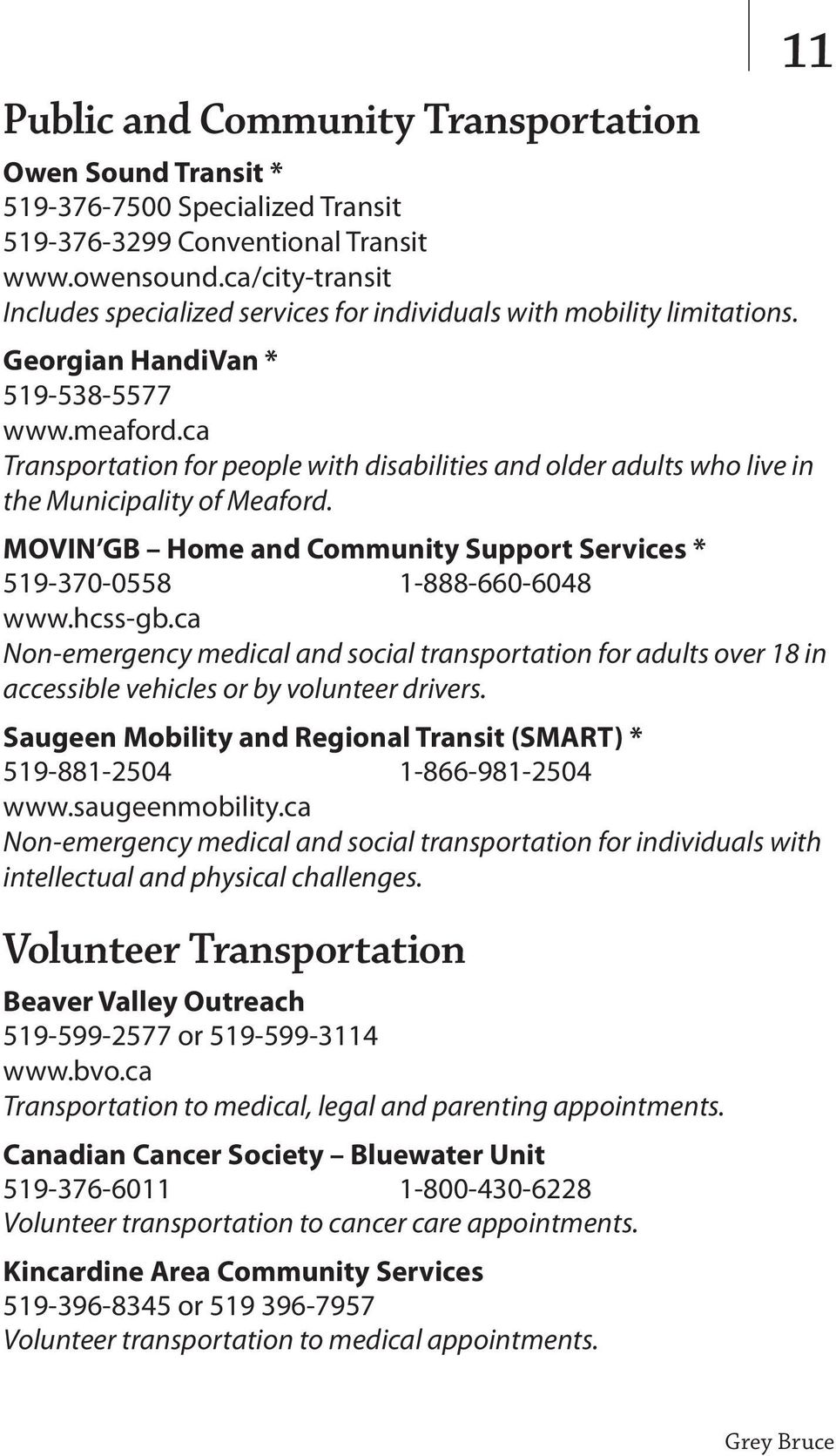 ca Transportation for people with disabilities and older adults who live in the Municipality of Meaford. MOVIN GB Home and Community Support Services * 519-370-0558 1-888-660-6048 www.hcss-gb.