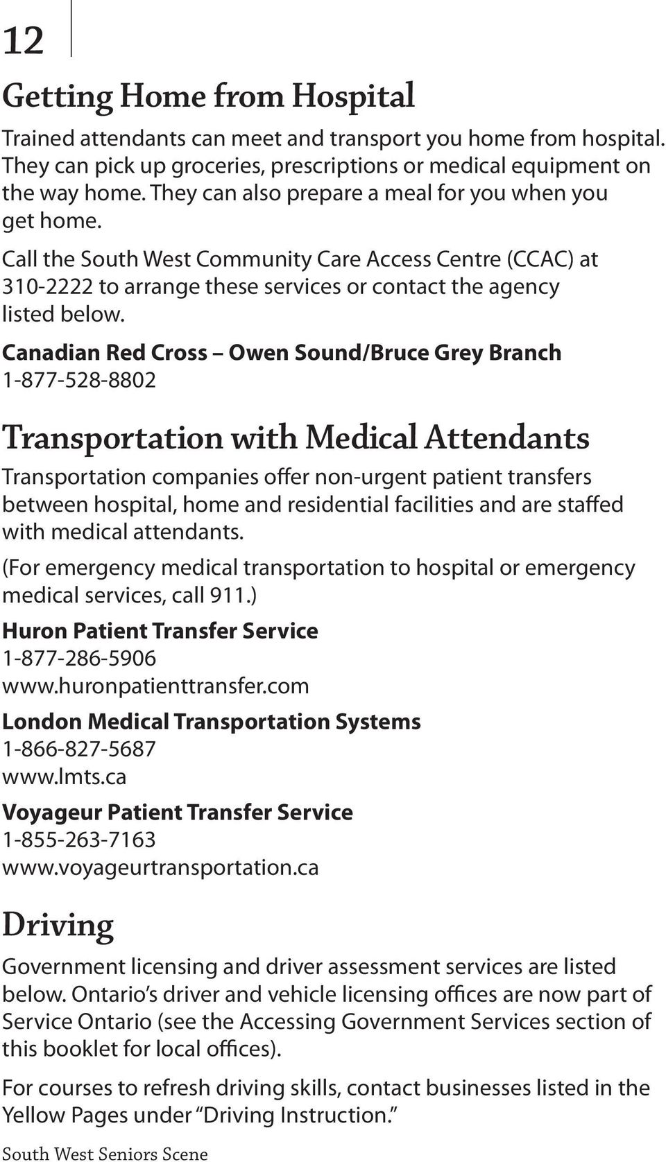 Canadian Red Cross Owen Sound/Bruce Grey Branch 1-877-528-8802 Transportation with Medical Attendants Transportation companies offer non-urgent patient transfers between hospital, home and