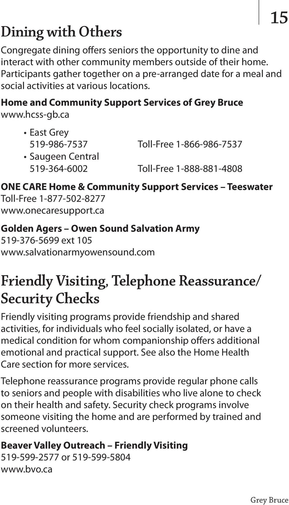 ca East Grey 519-986-7537 Toll-Free 1-866-986-7537 Saugeen Central 519-364-6002 Toll-Free 1-888-881-4808 ONE CARE Home & Community Support Services Teeswater Toll-Free 1-877-502-8277 www.