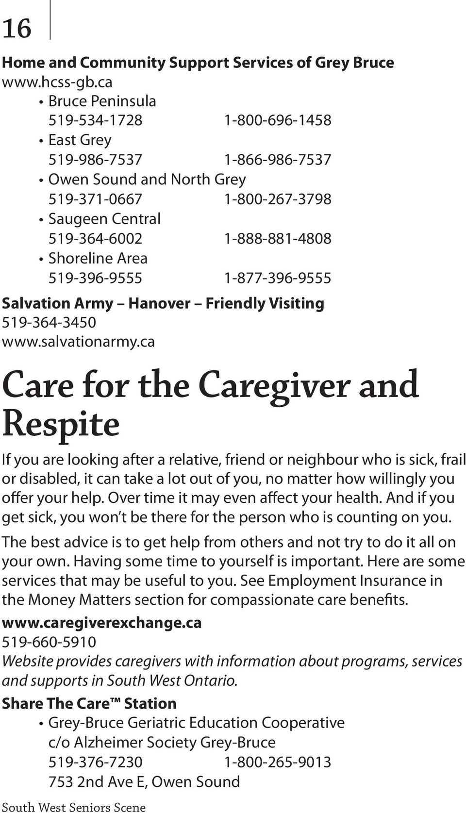519-396-9555 1-877-396-9555 Salvation Army Hanover Friendly Visiting 519-364-3450 www.salvationarmy.