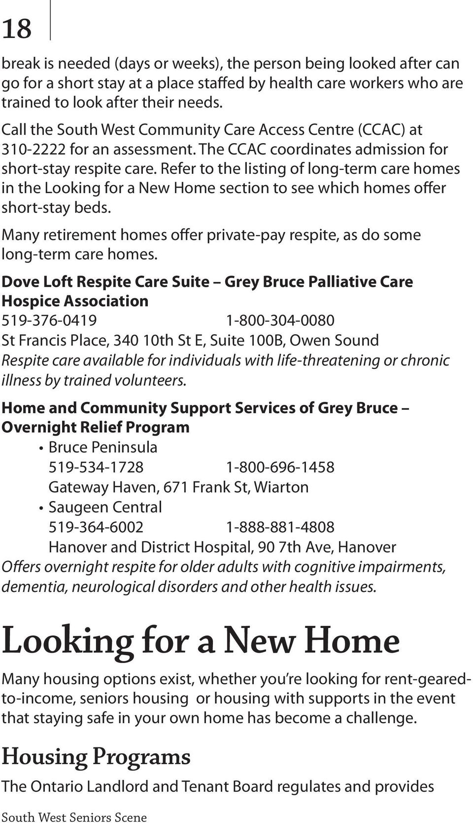 Refer to the listing of long-term care homes in the Looking for a New Home section to see which homes offer short-stay beds.