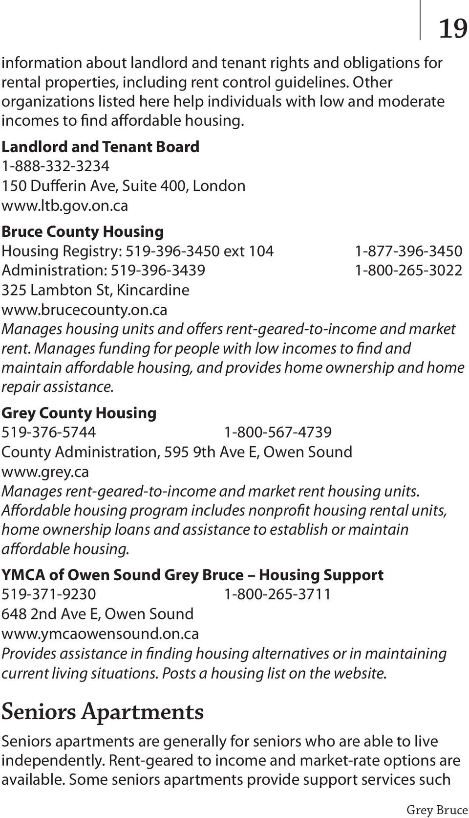 brucecounty.on.ca Manages housing units and offers rent-geared-to-income and market rent.