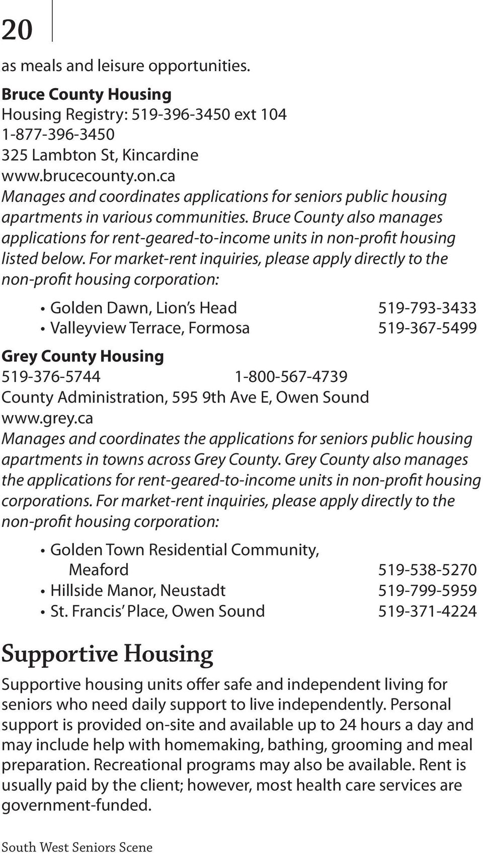 Bruce County also manages applications for rent-geared-to-income units in non-profit housing listed below.