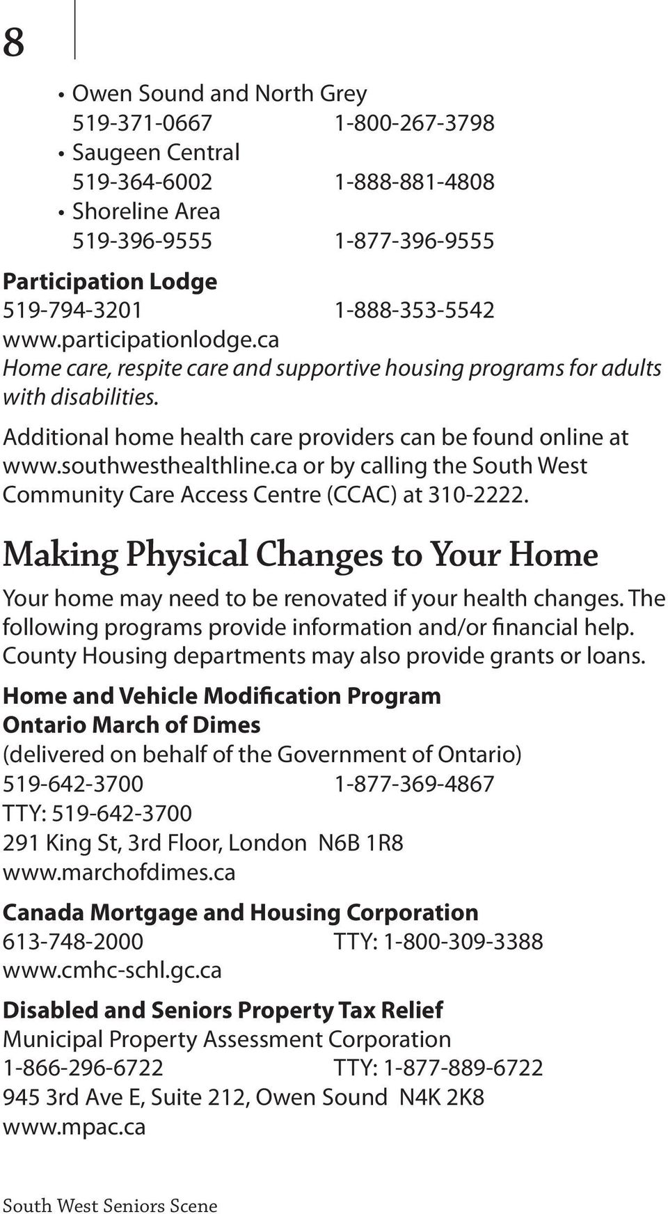 ca or by calling the South West Community Care Access Centre (CCAC) at 310-2222. Making Physical Changes to Your Home Your home may need to be renovated if your health changes.