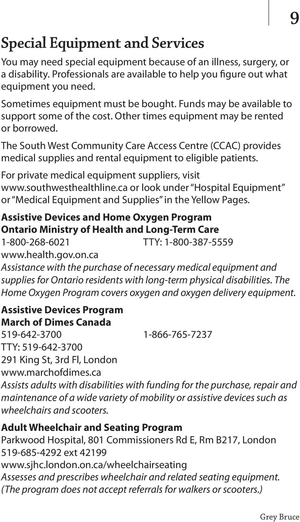 The South West Community Care Access Centre (CCAC) provides medical supplies and rental equipment to eligible patients. For private medical equipment suppliers, visit www.southwesthealthline.