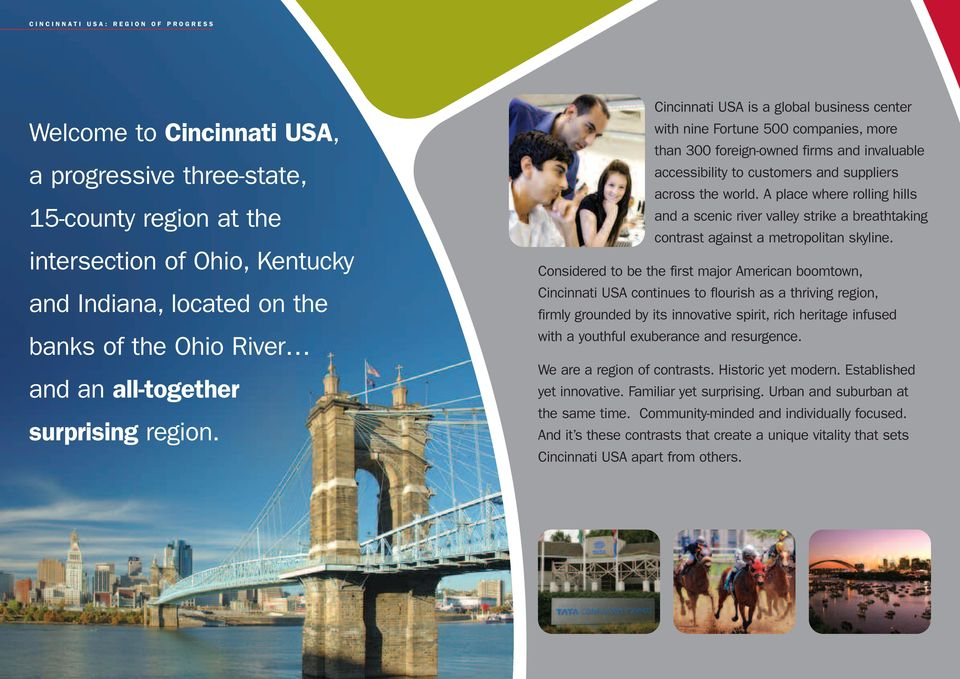Cincinnati USA is a global business center with nine Fortune 500 companies, more than 300 foreign-owned firms and invaluable accessibility to customers and suppliers across the world.
