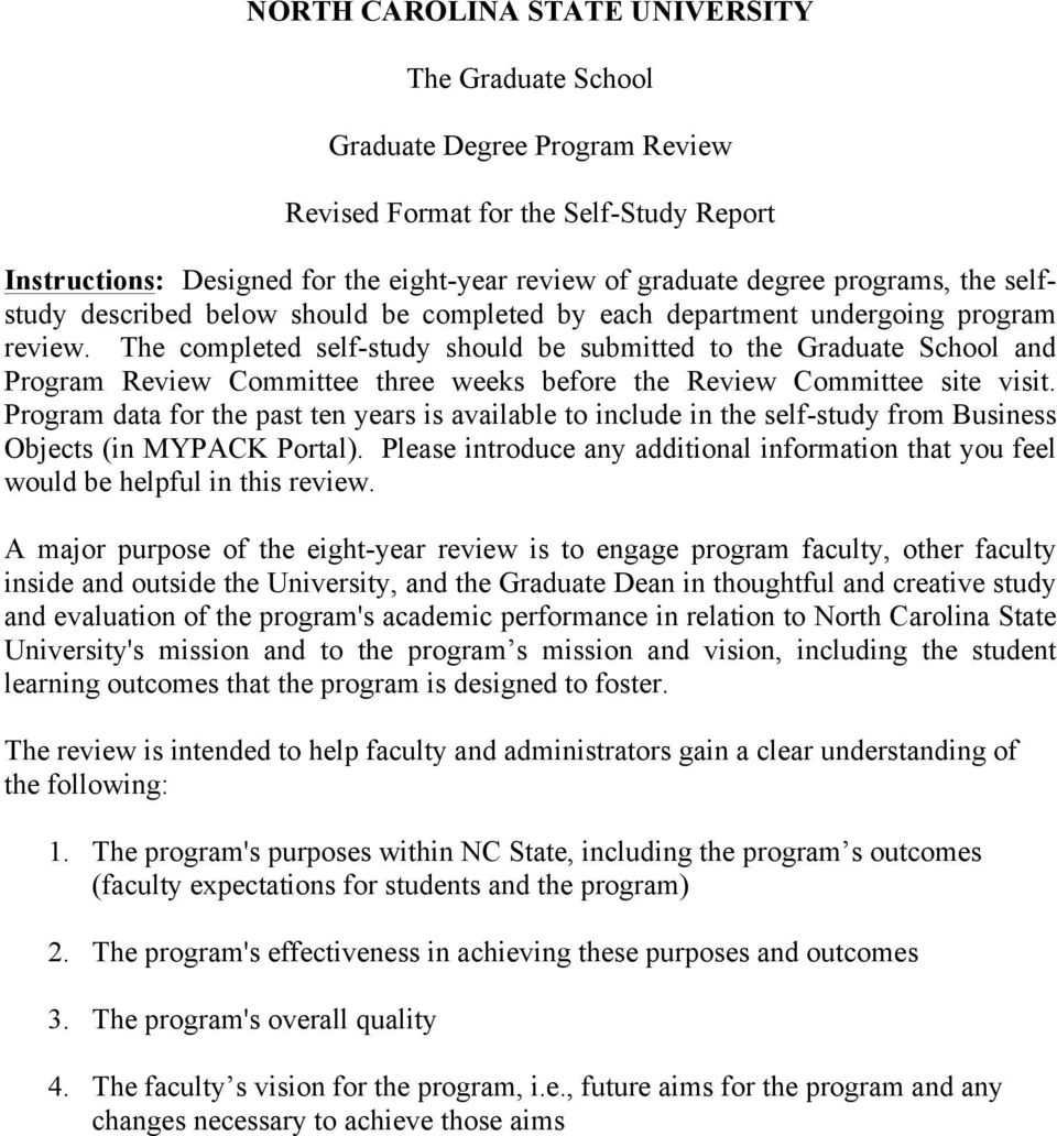 The completed self-study should be submitted to the Graduate School and Program Review Committee three weeks before the Review Committee site visit.