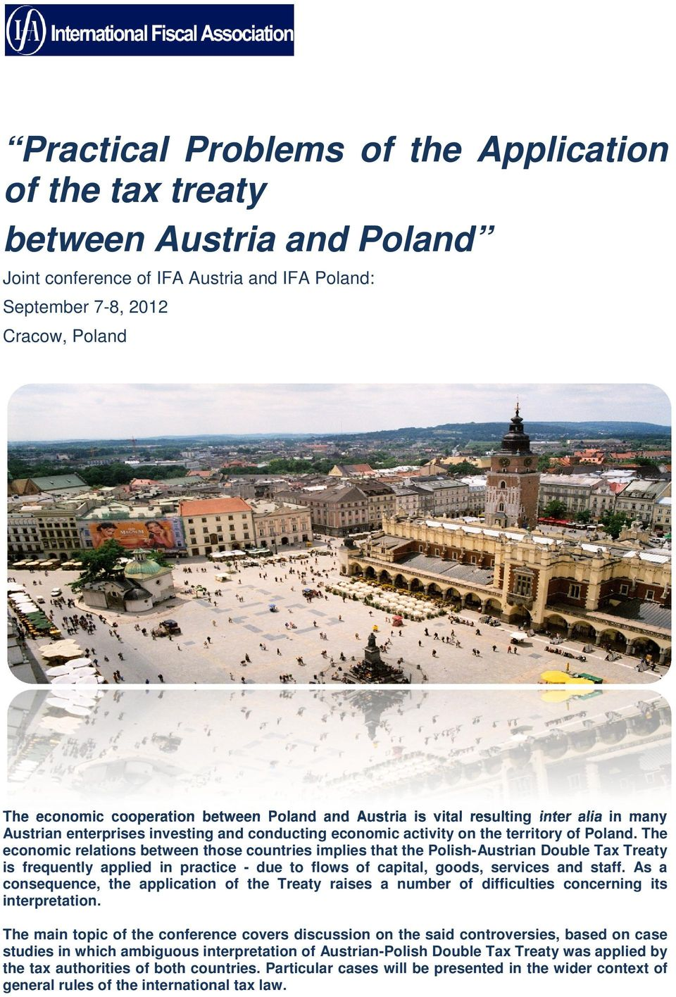 The economic relations between those tho countries implies that the Polish-n n Double Tax Treaty is frequently applied in practice - due to flows of capital, goods, services and staff.