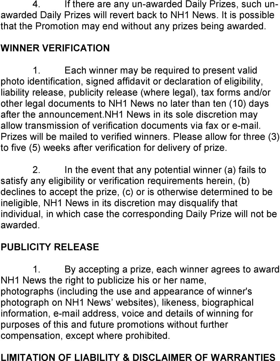 Each winner may be required to present valid photo identification, signed affidavit or declaration of eligibility, liability release, publicity release (where legal), tax forms and/or other legal