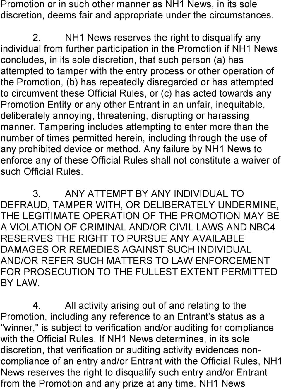 the entry process or other operation of the Promotion, (b) has repeatedly disregarded or has attempted to circumvent these Official Rules, or (c) has acted towards any Promotion Entity or any other