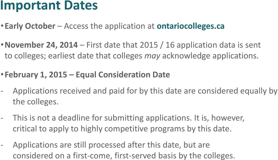 February 1, 2015 Equal Consideration Date - Applications received and paid for by this date are considered equally by the colleges.