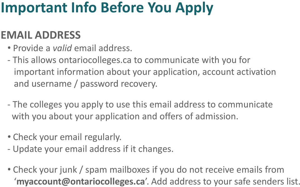 - The colleges you apply to use this email address to communicate with you about your application and offers of admission.