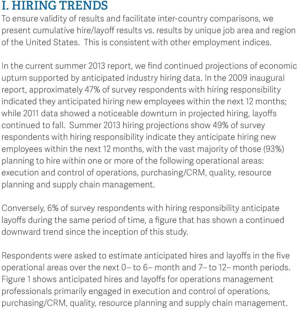 In the 2009 inaugural report, approximately 47% of survey respondents with hiring responsibility indicated they anticipated hiring new employees within the next 12 months; while 2011 data showed a