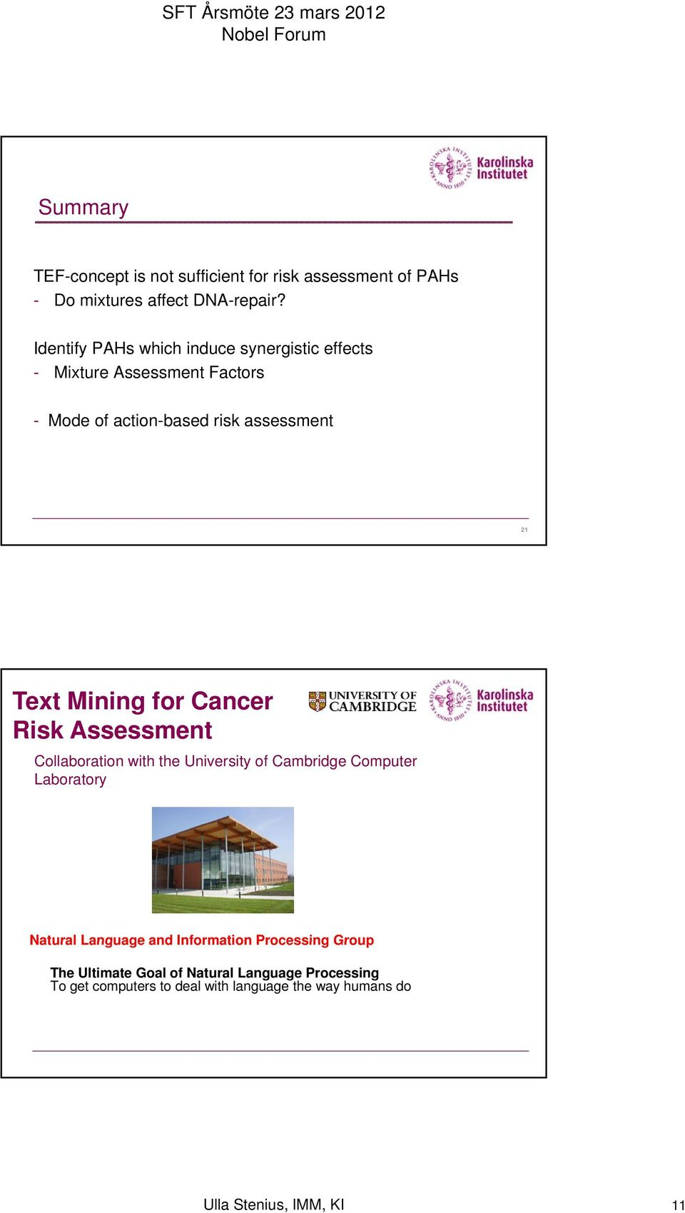 Mining for Cancer Risk Assessment Collaboration with the University of Cambridge Computer Laboratory Natural Language and