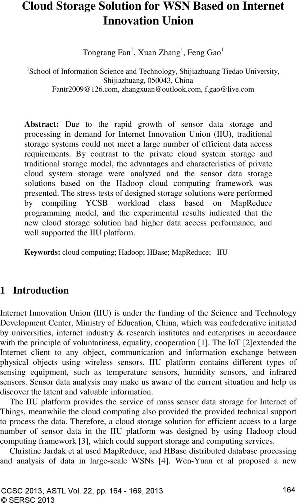 com Abstract: Due to the rapid growth of sensor data storage and processing in demand for Internet Innovation Union (IIU), traditional storage systems could not meet a large number of efficient data