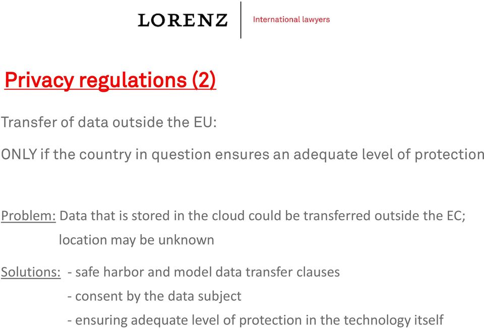 transferred outside the EC; location may be unknown Solutions: - safe harbor and model data