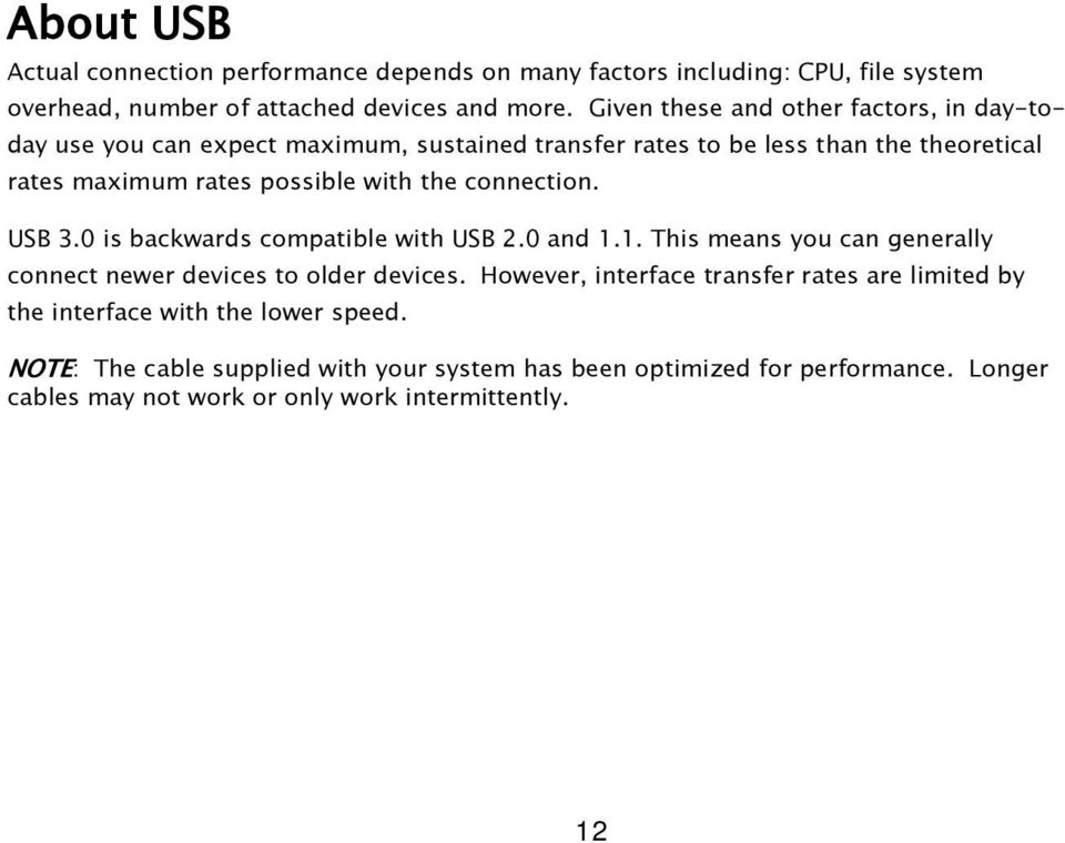 the connection. USB 3.0 is backwards compatible with USB 2.0 and 1.1. This means you can generally connect newer devices to older devices.