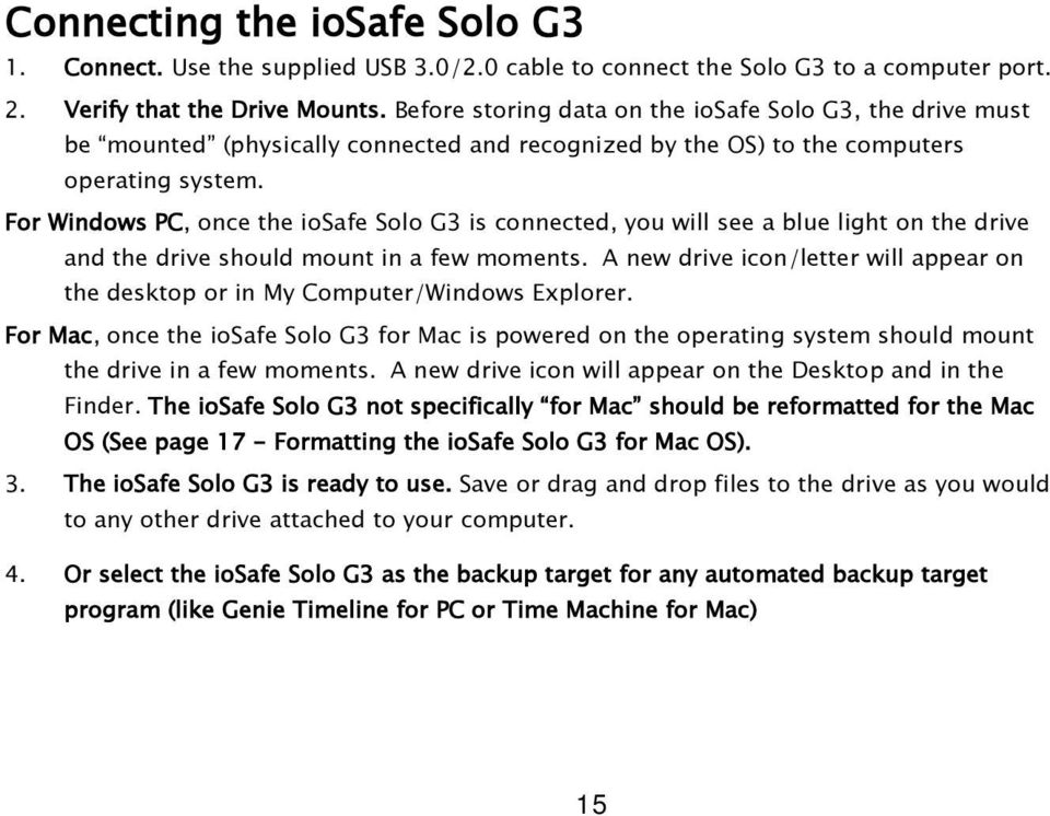 For Windows PC, once the iosafe Solo G3 is connected, you will see a blue light on the drive and the drive should mount in a few moments.