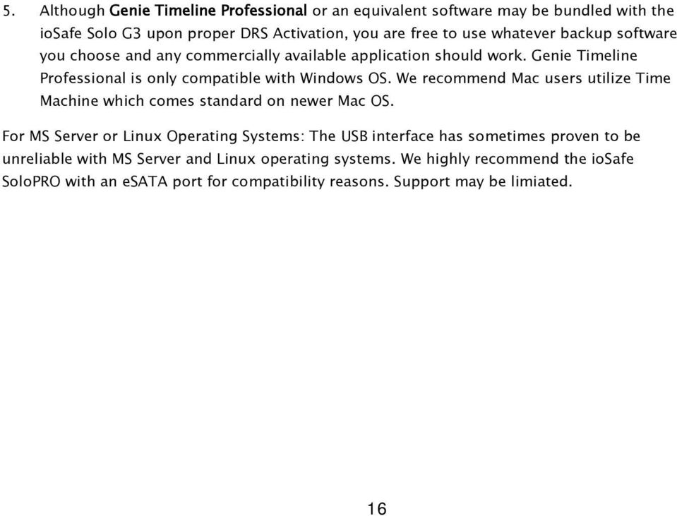 We recommend Mac users utilize Time Machine which comes standard on newer Mac OS.