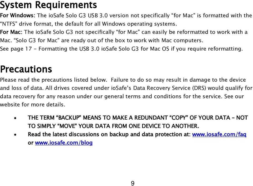 See page 17 - Formatting the USB 3.0 iosafe Solo G3 for Mac OS if you require reformatting. Precautions Please read the precautions listed below.