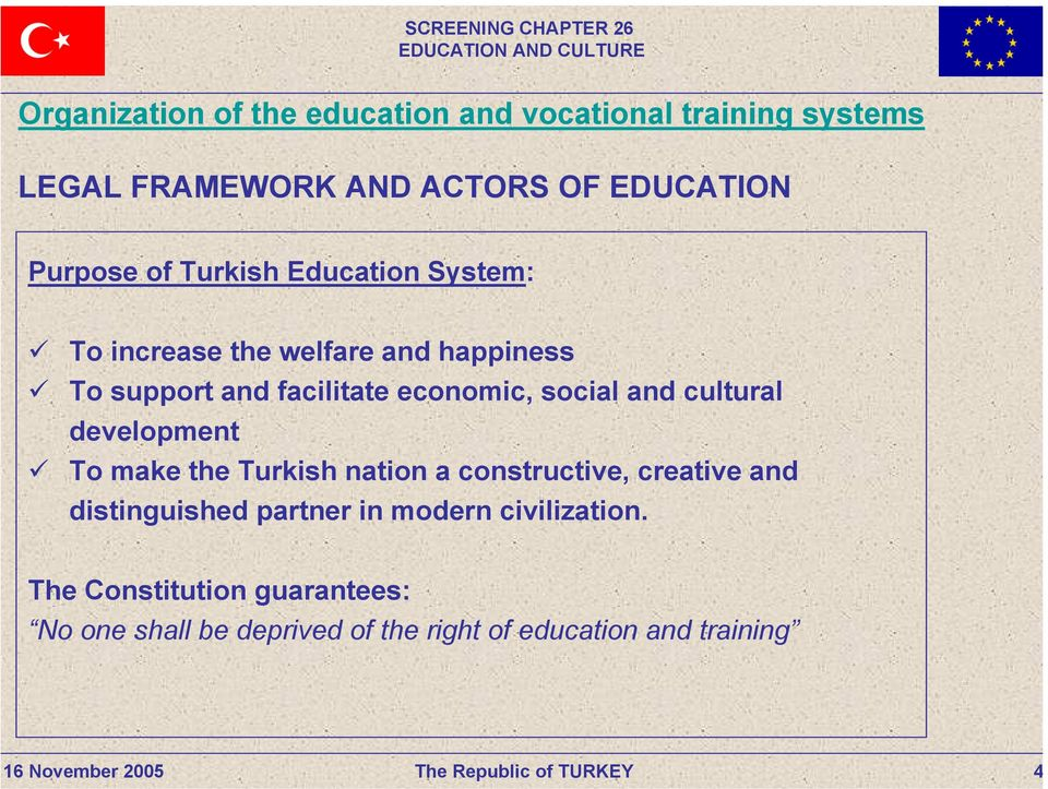 and cultural development To make the Turkish nation a constructive, creative and distinguished partner in