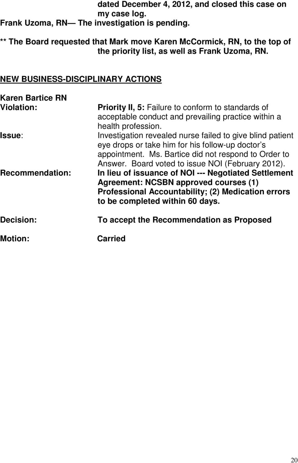 NEW BUSINESS-DISCIPLINARY ACTIONS Karen Bartice RN Violation: Recommendation: Motion: Priority II, 5: Failure to conform to standards of acceptable conduct and prevailing practice within a health
