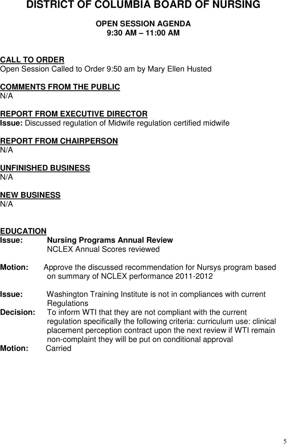 reviewed Motion: Motion: Approve the discussed recommendation for Nursys program based on summary of NCLEX performance 2011-2012 Washington Training Institute is not in compliances with current