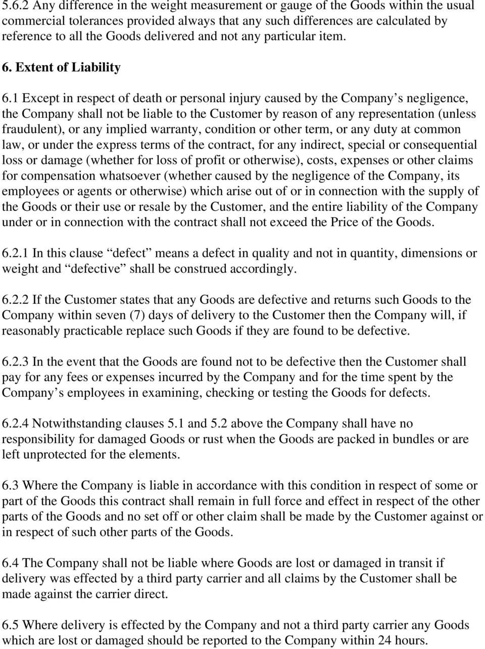 1 Except in respect of death or personal injury caused by the Company s negligence, the Company shall not be liable to the Customer by reason of any representation (unless fraudulent), or any implied