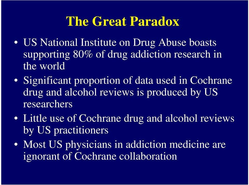 alcohol reviews is produced by US researchers Little use of Cochrane drug and alcohol