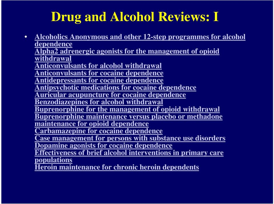 for alcohol withdrawal Buprenorphine for the management of opioid withdrawal Buprenorphine maintenance versus placebo or methadone maintenance for opioid dependence Carbamazepine for cocaine