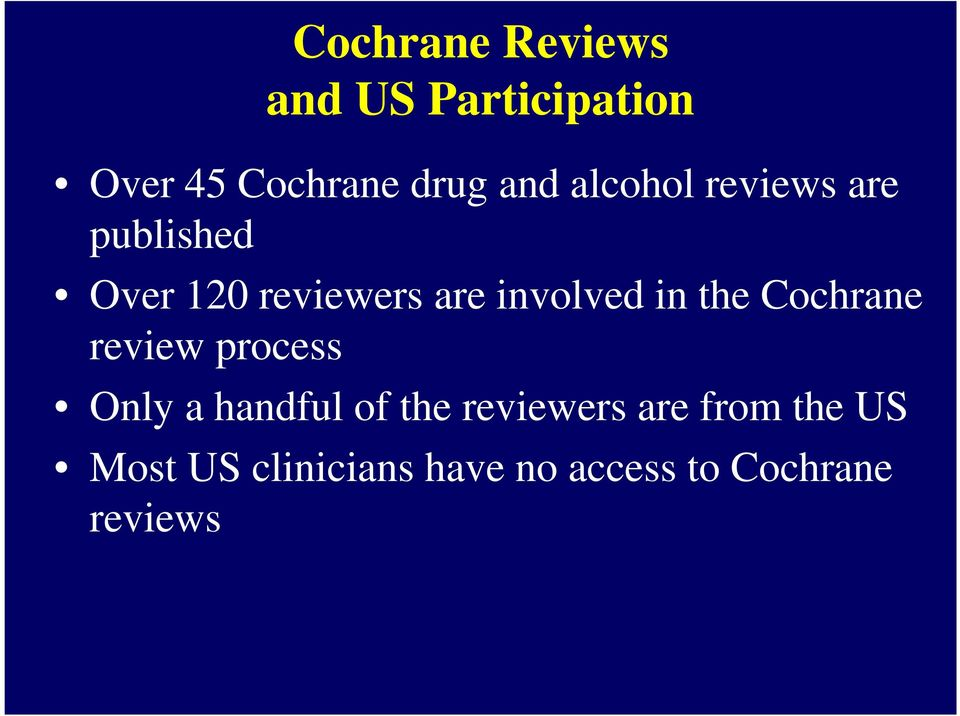 the Cochrane review process Only a handful of the reviewers are