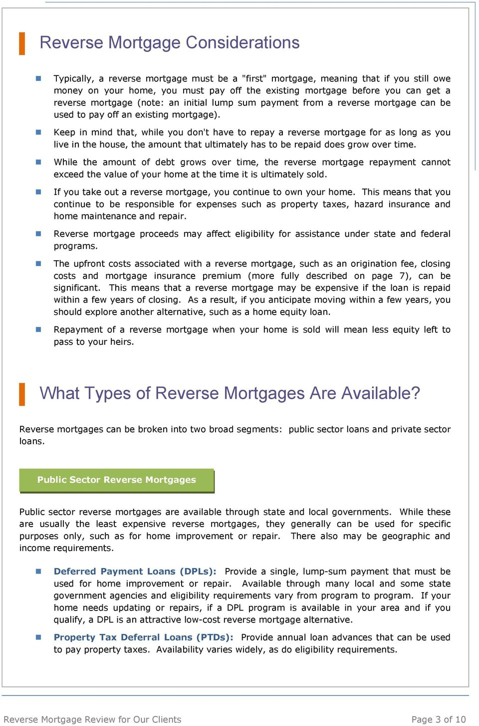 Keep in mind that, while you don't have to repay a reverse mortgage for as long as you live in the house, the amount that ultimately has to be repaid does grow over time.