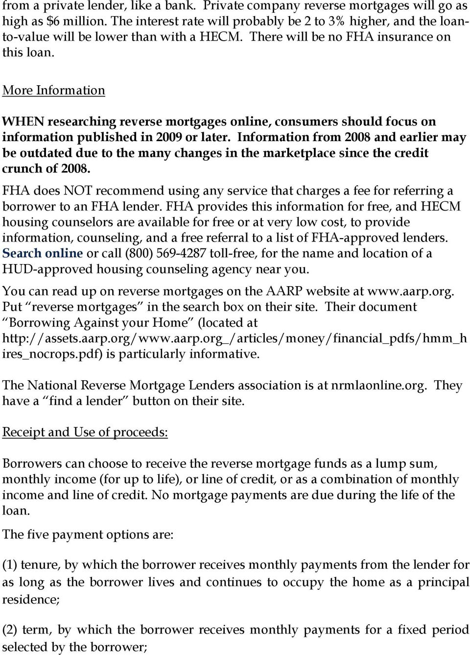More Information WHEN researching reverse mortgages online, consumers should focus on information published in 2009 or later.