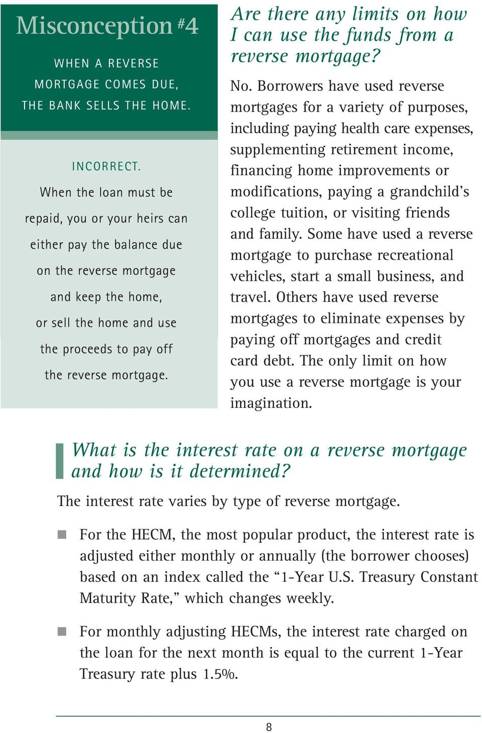Are there any limits on how I can use the funds from a reverse mortgage? No.