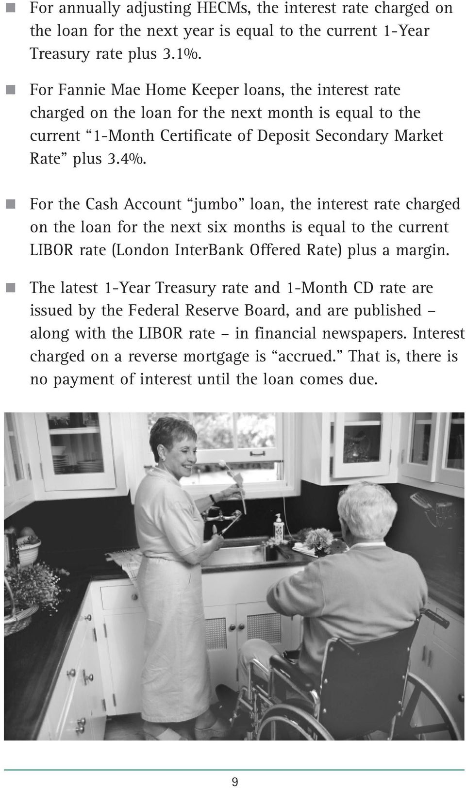 For the Cash Account jumbo loan, the interest rate charged on the loan for the next six months is equal to the current LIBOR rate (London InterBank Offered Rate) plus a margin.