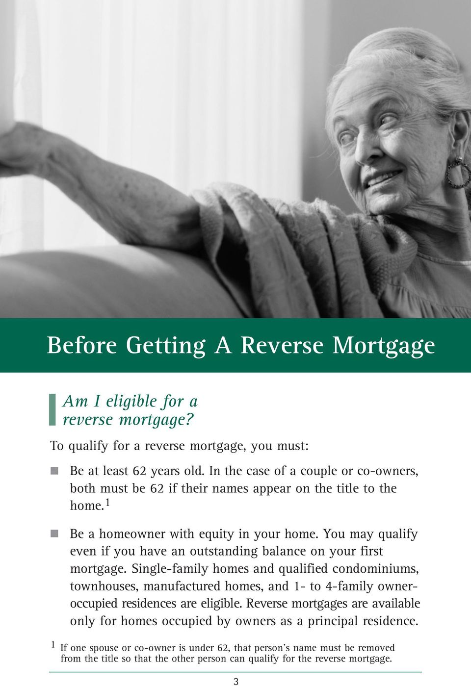 You may qualify even if you have an outstanding balance on your first mortgage.