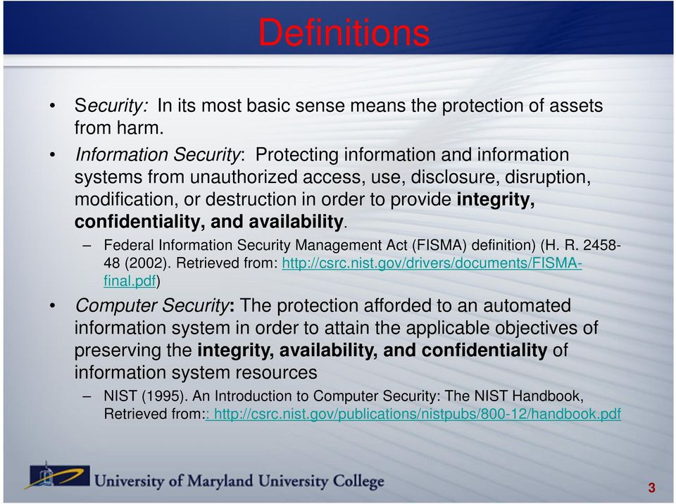 confidentiality, and availability. Federal Information Security Management Act (FISMA) definition) (H. R. 245848 (2002). Retrieved from: http://csrc.nist.gov/drivers/documents/fismafinal.